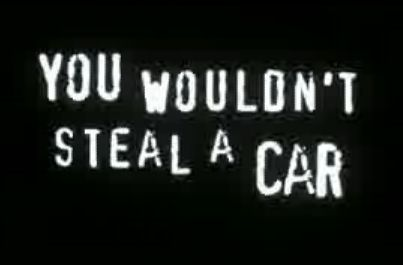 You Wouldn't Steal a Car